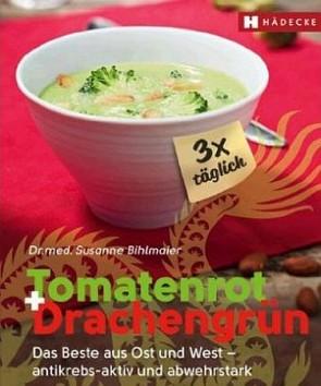 Tomatenrot + Drachengrün: 3x täglich: Das Beste aus Ost und West-antikrebs-aktiv & abwehrstark